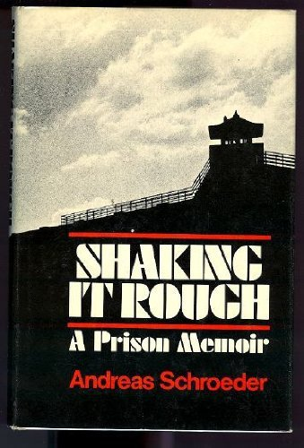 Shaking it rough: A prison memoir: Schroeder, Andreas