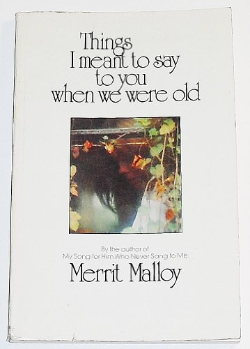 Things I Meant to Say to You When We Were Old (0385123264) by Merrit Malloy