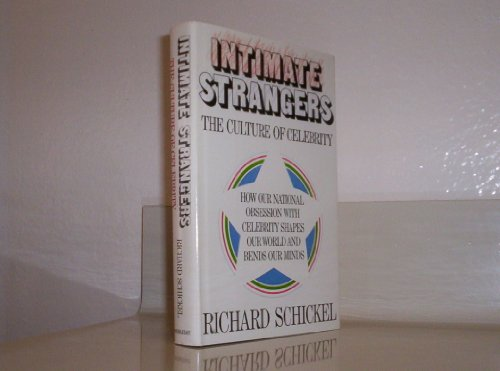 Intimate Strangers: The Culture of Celebrity: Schickel, Richard