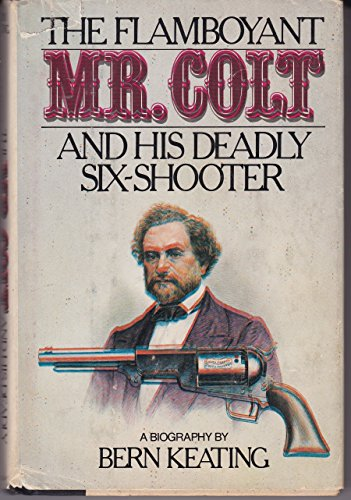 The Flamboyant Mr. Colt And His Deadly Six Shooter: Keating, Bern