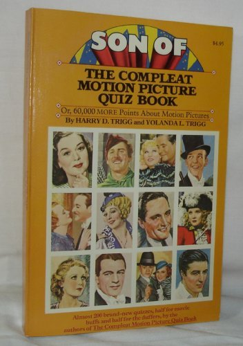 Son of The Compleat Motion Picture Quiz Book: Or, 60,000 More Points about Motion Pictures, 30,000 ...