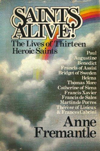 Saints alive!: The lives of thirteen heroic: Fremantle, Anne Jackson