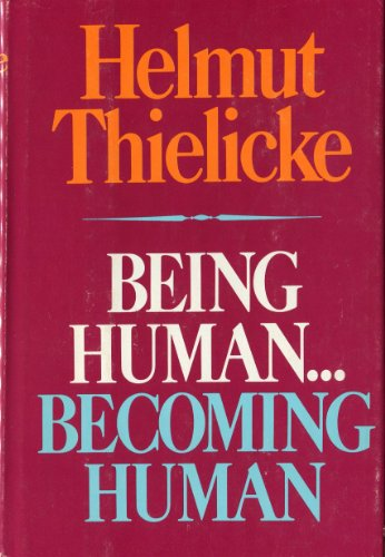 Being human--becoming human: An essay in Christian anthropology: Thielicke, Helmut