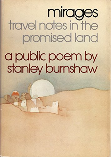 MIRAGES: TRAVEL NOTES IN THE PROMISED LAND. A Public Poem: Burnshaw, Stanley