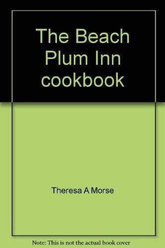 The Beach Plum Inn cookbook: Morse, Theresa A