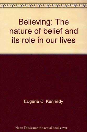 9780385126144: Believing: The nature of belief and its role in our lives