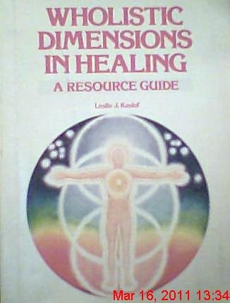 Wholistic dimensions in healing: A resource guide: Leslie J. Kaslof