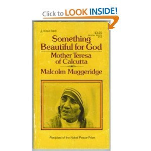 Something Beautiful for God: Mother Teresa of Calcutta (9780385126397) by Malcolm Muggeridge