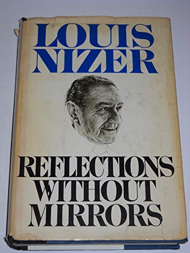 Reflections Without Mirrors: An Autobiography of the: Louis Nizer