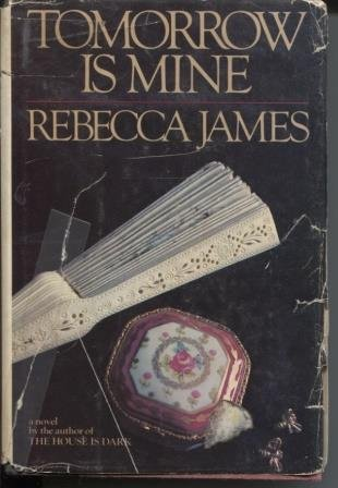 Tomorrow Is Mine: Rebecca James