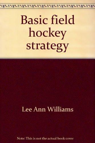 Basic field hockey strategy: An introduction for: Lee Ann Williams