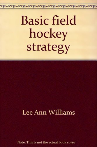 Basic field hockey strategy: An introduction for young players (Basic strategy series): Lee Ann ...