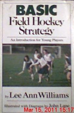 Basic field hockey strategy: An introduction for: Williams, Lee Ann