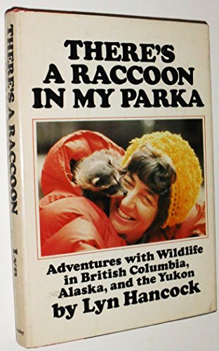 There's a Raccoon in My Parka: Adventures: Hancock, Lyn