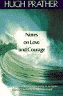 Notes on Love and Courage: Prather, Hugh