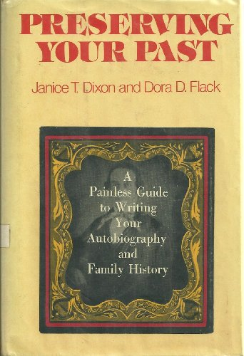 Preserving Your Past: A Painless Guide to Writing Your Autobiography and Family History: Janice T. ...