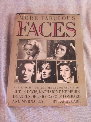 9780385128193: More Fabulous Faces: The Evolution and Metamorphosis of Bette Davis, Katharine Hepburn, Dolores Del Rio, Carole Lombard and Myrna Loy