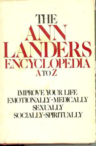 The Ann Landers Encyclopedia A to Z: Improve Your Life Emotionally, Medically, Sexually, Socially, ...