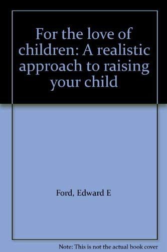 9780385129589: For the love of children: A realistic approach to raising your child