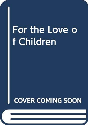 9780385129596: For the Love of Children