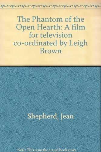 The Phantom of the Open Hearth: A film for television co-ordinated by Leigh Brown: Shepherd, Jean