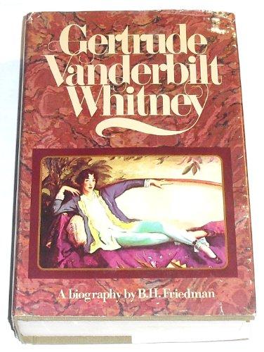 Gertrude Vanderbilt Whitney: A Biography: B.H. Friedman