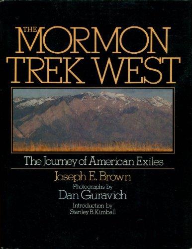 The Mormon Trek West The Journey of American Exiles: Brown, Joseph E.; Guravich, Dan