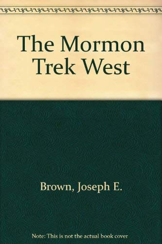 The Mormon Trek West : The Journey of American Exiles: Brown, Joseph E.; Guravich, Dan