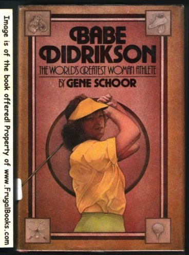 Babe Didrikson, the World's Greatest Woman Athlete