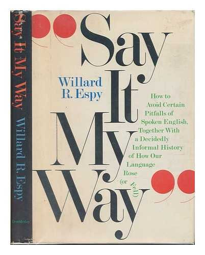 Say It My Way: How to Avoid Certain Pitfalls of Spoken English Together with a Decidedly Informal...