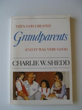 Then God Created Grandparents and It Was Very Good (0385131151) by Charlie Shedd