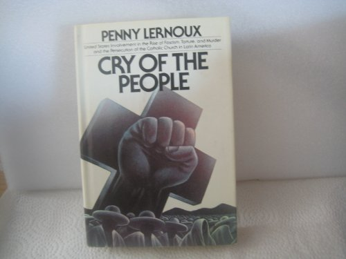 Cry of the People. United States Involvement in the Rise of Fascism, Torture, and Murder and the ...