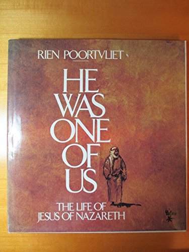 He Was One of Us: The Life of Jesus of Nazareth: Poortvliet, Rien