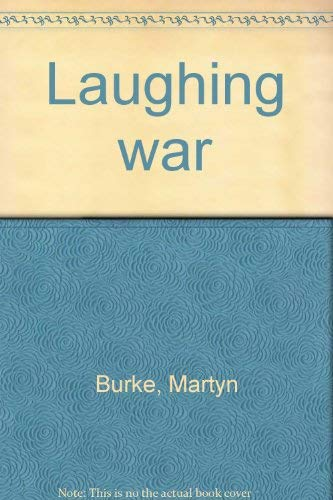 Laughing War: Burke, Martyn