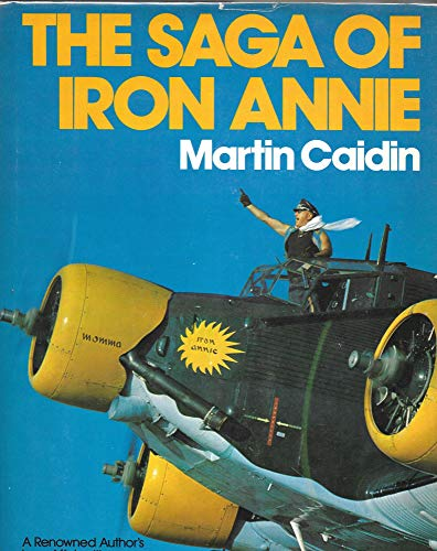 The Saga of Iron Annie a Renowned Author's Love Affair With a Forty-Year-Old Airplane (German ...