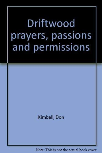 Driftwood prayers, passions and permissions: Kimball, Don