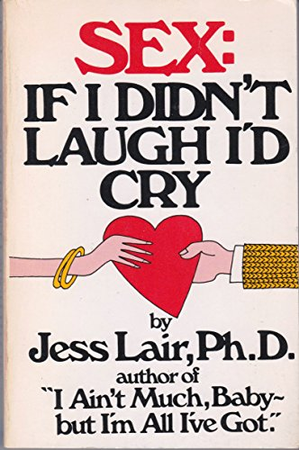 Sex: If I Didn't Laugh, I'd Cry (038513391X) by Jess Lair