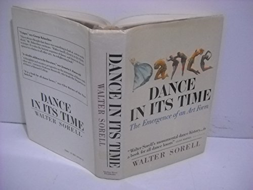 Dance in Its Time: the Emergence of: Sorell, Wlater