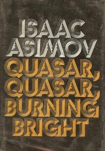 Quasar, Quasar, Burning Bright: [Essays] by Isaac Asimov: Doubleday ...
