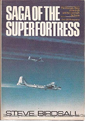 Saga of the Superfortress: The Dramatic Story of the B-29 and the Twentieth Air Force: Birdsall, ...