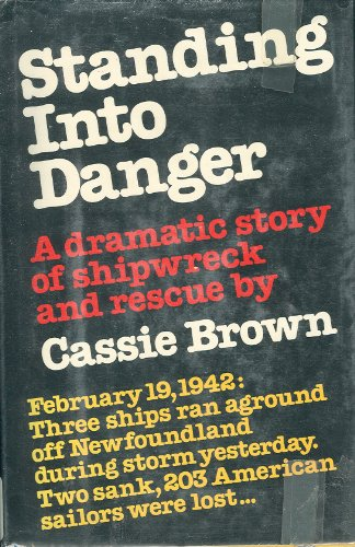 Standing into danger: A dramatic story of shipwreck and rescue: Cassie Brown