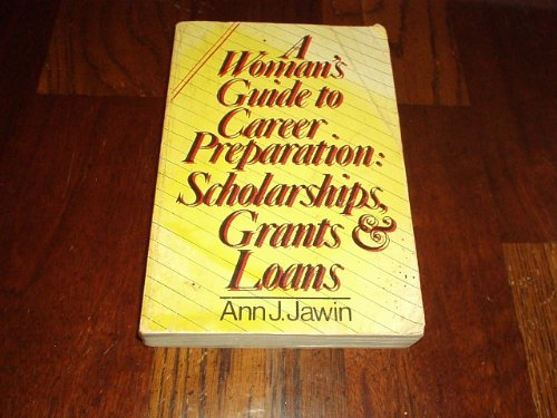 A Woman's Guide to Career Preparation: Scholarships, Grants, and Loans: Jawin, Ann Juliano