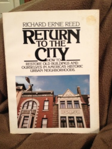 Return to the City: How to Restore Old Buildings and Ourselves in America's Historic Urban Neighb...