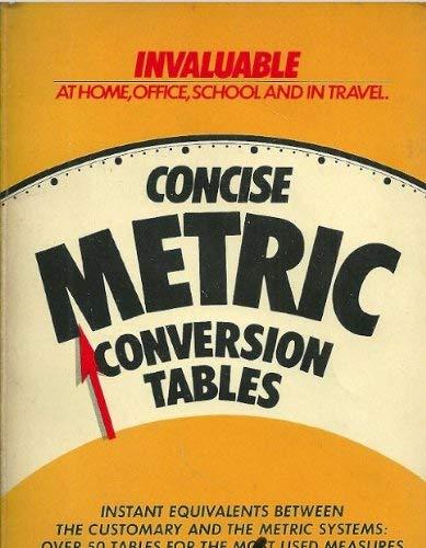 Concise Metric Conversion Tables: Editor-Ann Sleeper