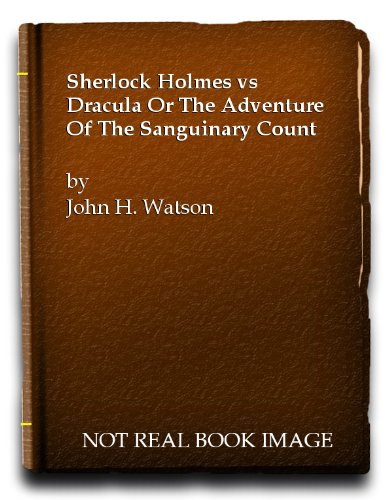Sherlock Holmes Vs. Dracula : Or The Adventure of the Sanguinary Count