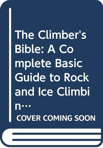 9780385140751: The Climber's Bible: A Complete Basic Guide to Rock and Ice Climbing and an Introduction to Mountaineering