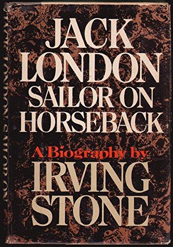 JACK LONDON: Sailor on Horseback: Stone, Irving
