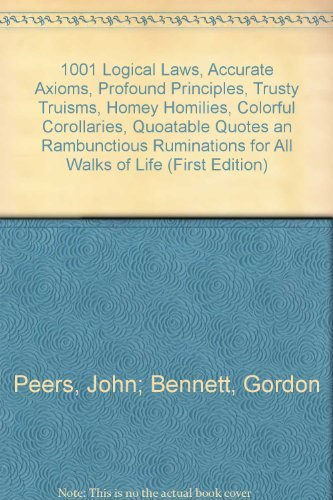 9780385140874: 1,001 logical laws, accurate axioms, profound principles, trusty truisms, homey homilies, colorful corollaries, quotable quotes, and rambunctious ruminations for all walks of life