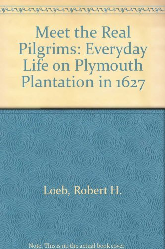 9780385141529: Meet the Real Pilgrims: Everyday Life on Plymouth Plantation in 1627