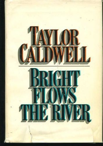 Bright Flows the River: Taylor Caldwell